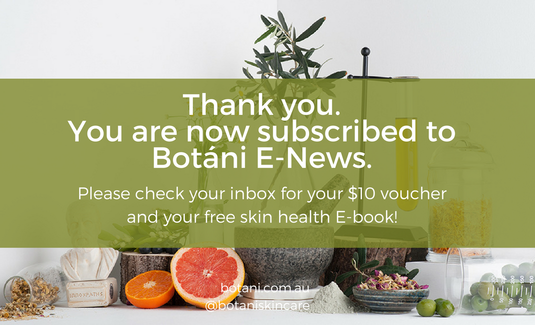 Thank you. You are now subscribed to Botani E-News.